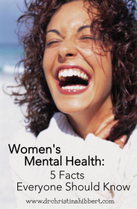 Women's Mental Health: 5 Facts Everyone Should Know, www.drchristinahibbert.com