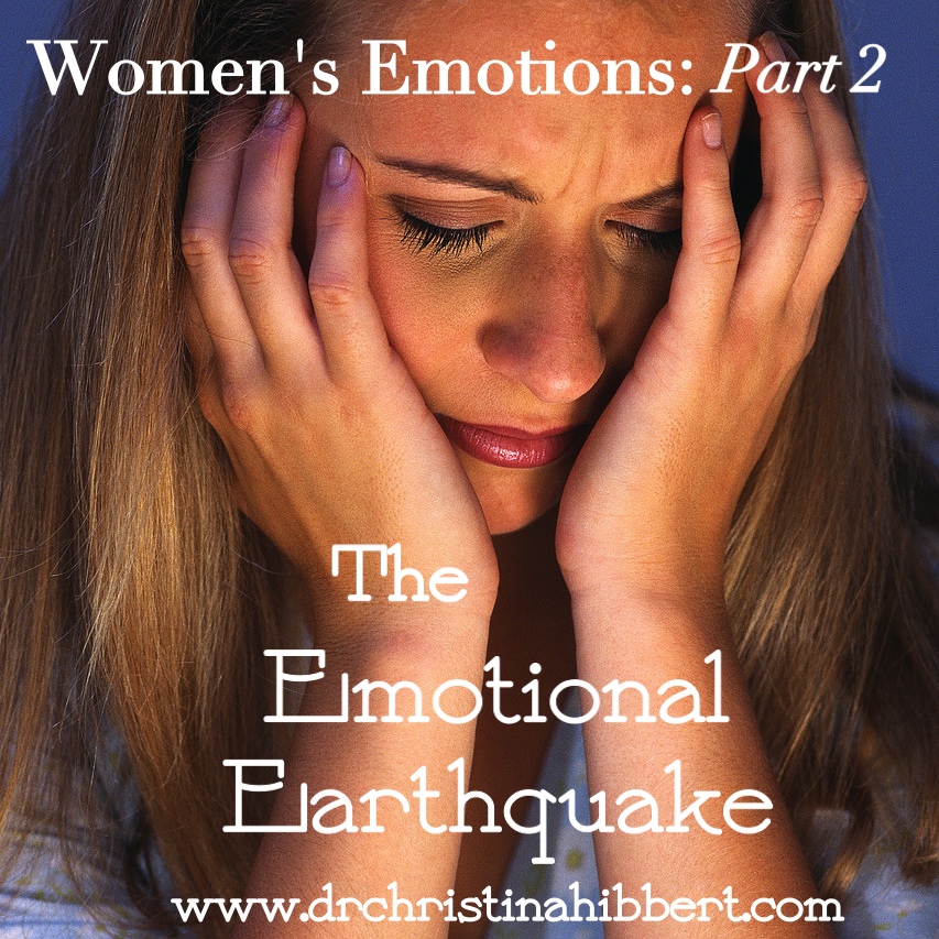"Women's Emotions: Part 2, ""The Emotional Earthquake"" www.drchristinahibbert.com"