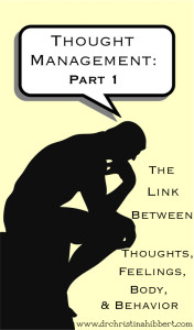 Thought Management: Part 1, The Link Between Thoughts, Feelings, Body, & Behavior, www.drchristinahibbert.com #CBT #