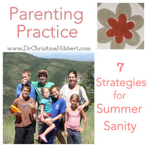 Parenting Practice: 7 Strategies for Summer Sanity; www.DrChristinaHibbert.com