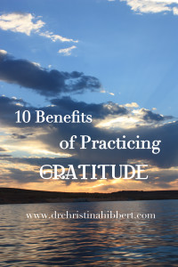 10 Benefits of Practicing Gratitude  via www.drchristinahibbert.com