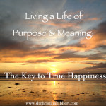 Living a Life of Purpose & Meaning: The Key to True Happiness