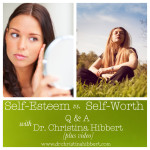 Self-Esteem vs. Self-Worth: Q & A with Dr. Christina Hibbert [plus video]