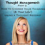 Thought Management, Part 2: How to Change Your Thinking (& Your Life!) Using a Thought Record [plus video]