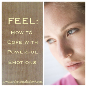 FEEL-How to Cope with Powerful Emotions (plus video), www.DrChristinaHibbert.com