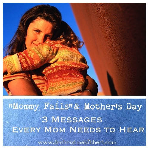 """Mommy Fails"" & Mother's Day-3 Messages Every Mom Needs to Hear; www.DrChristinaHibbert.com ."