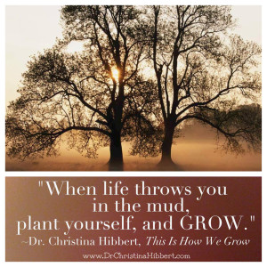 "from ""This is How We Grow,"" by Dr. Christina Hibbert; Join the ""This is How We Grow Summer Book Club"" & Preview Chapters at www.DrChristinaHibbert.com"