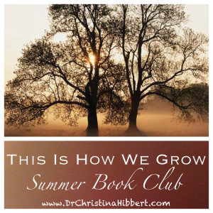 """This is How We Grow"" Summer Book Club: Join & Preview Chapters at www.DrChristinaHibbert.com"