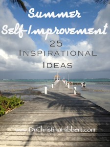 Summer Self-Improvement-25 Inspirational Ideas-www.DrChristinaHibbert.com