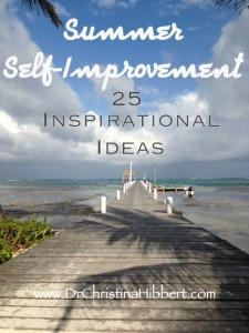 Summer Self-Improvement-25 Inspirational Ideas-www.DrChristinaHibbert.com