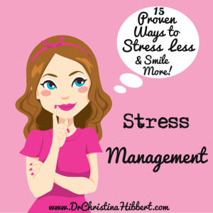 Stress Management: 15 Proven Ways to Stress Less (& Smile More!); www.DrChristinaHibbert.com