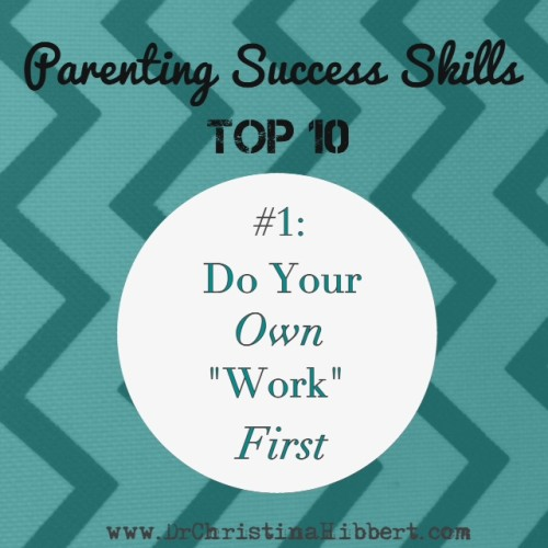 Parenting Success Skills Top 10: #1 Do Your Own 'Work' First