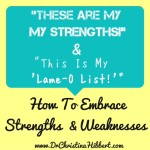"""These are my Strengths!"" & ""This is My Lame-O List!"": How to Embrace Strengths & Weaknesses"