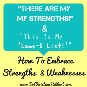 How to Embrace Strengths & Weaknesses; www.DrChristinaHibbert.com