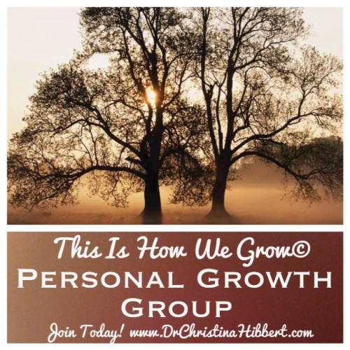 """This is How We Grow"" Personal Growth Group: Join today! at www.DrChristinaHibbert.com"