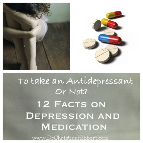 To Take an Antidepressant or Not?: 12 Facts on Depression & Medication; www.DrChristinaHibbert.com