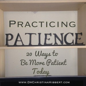 Practicing Patience: 20 Ways to Be More Patient Today; www.DrChristinaHibbert.com