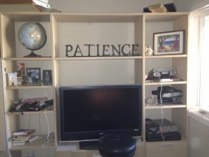 "I had this ""patience"" sign made during my year of patience and put it in the basement, where my boys live. Every time I go down and see their messes and craziness, I'm reminded to practice patience. Totally works."