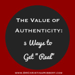 "The Value of Authenticity: 5 Ways to Get ""Real"""