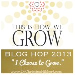 """This Is How We Grow"" Blog Hop 2013: 10 Ways I ""Choose to Grow"" Each Day"