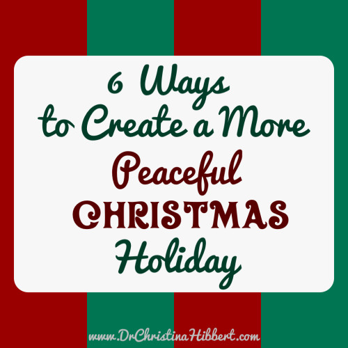 6 Ways to Create a More Peaceful Christmas; www.DrChristinaHibbert.com