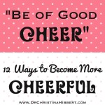 """Be of Good Cheer"": 12 Ways to Become More Cheerful"