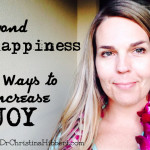 "Beyond ""Happiness"": 10 Ways to Increase Joy"