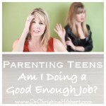 Parenting Teens: Am I Doing a Good Enough Job?