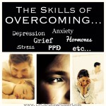5 Skills of Overcoming…Depression, Grief, PPD, Hormones, Stress, etc., etc.