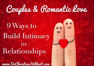 Couples & Romantic Love-9 Ways to Build Intimacy in Relationships; www.DrChristinaHibbert.com