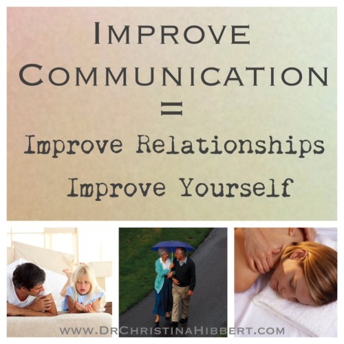 Improve Communication=Improve Relationships. Improve Yourself; www.DrChristinaHibbert.com
