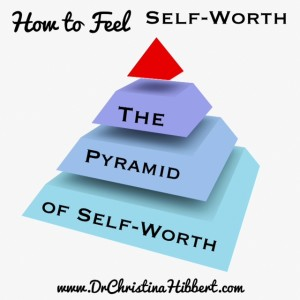 "How to Feel Self-Worth: ""The Pyramid of Self-Worth"" [w/ #Video]; www.DrChristinaHibbert.com #selfesteem"