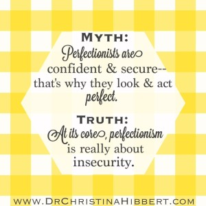 """Perfect?"" or ""Fake?"": 8 Myths about Perfectionism & 8 Truths to Cure It; www.DrChristinaHibbert.com"