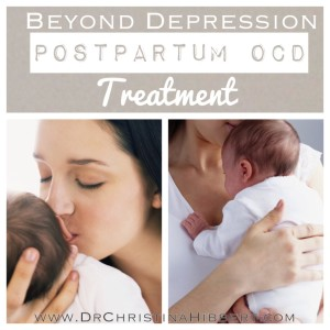 Beyond Depression: Postpartum OCD Treatment--part 3 (& video); www.DrChristinaHibbert.com #PPD #pregnancy #postpartum #mentalhealth