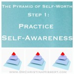 """The Pyramid of Self-Worth"": Step 1--Practice Self-Awareness; www.DrChristinaHibbert.com"