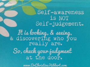 "~Dr. Christina Hibbert, from ""The Pyramid of Self-Worth"": Step 1, Practice Self-Awareness; www.DrChristinaHibbert.com"