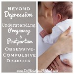 Beyond Depression: Understanding Pregnancy & Postpartum OCD–Part 1