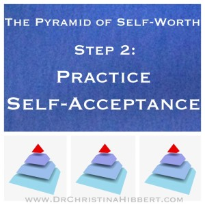 """The Pyramid of Self-Worth"" Step 2--Practice Self-Acceptance; www.DrChristinaHibbert.com #selfesteem (Part 3 of this 5-part series)"