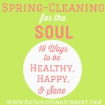 Spring-Cleaning for the Soul: 18 Ways to be Healthy, Happy, & Sane; www.DrChristinaHibbert.com #happiness #mentalhealth #health