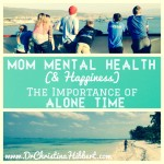 Mom Mental Health (& Happiness): The Importance of Alone Time (+ video)