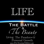 Life: The Battle & The Beauty (Living the Paradox of Personal Growth)
