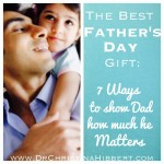 The Best Father's Day Gift: 7 Ways to Show Dad How Much He Matters