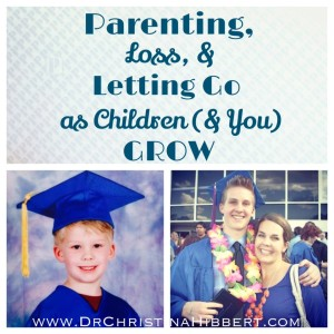 Parenting, Loss, & Letting Go as Children (& You) Grow; www.DrChristinaHibbert.com