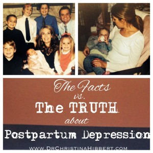 The Facts vs. The TRUTH about Postpartum Depression; www.DrChristinaHibbert.com