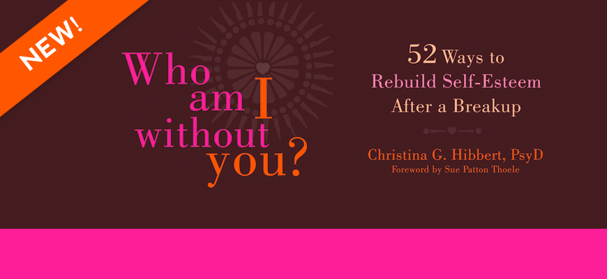 Who AM I Without You? 52 Ways to Rebuild Self-Esteem After a Breakup www.WhoAmIWithoutYou.com