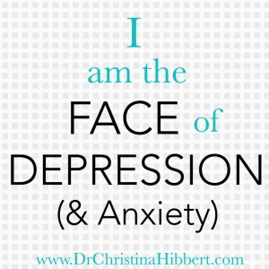 """I am the face of depression & anxiety"": Overcoming the #Stigma of #Depression; www.DrChristinaHibbert.com"