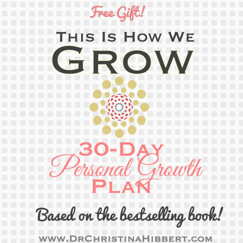 """This is How We Grow"" FREE 30-Day Personal Growth Plan! www.DrChristinaHibbert.com #personalgrowth #goals"