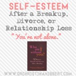 "Self-Esteem After a Breakup, Divorce, or Relationship Loss: ""You're not alone"""