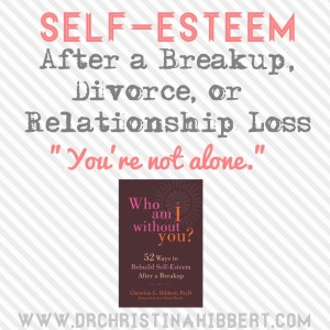 "Self-Esteem After a Breakup, Divorce, or Relationship Loss: ""You're Not Alone."" A preview of chapter 1 of Dr. Christina Hibbert's new book, Who Am I Without You? www.DrchristinaHibbert.com"