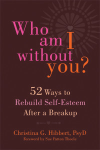 """Who Am I Without You?"" 52 Ways to Rebuild Self-Esteem After a Breakup; www.DrChristinaHibbert.com #book #selfesteem #breakup #divorce"